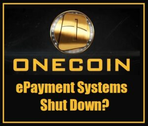 OneCoin caused ePayments Systems shutdown for Money Laundering