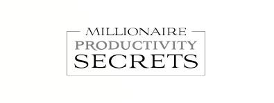 Millionaire productivity secrets