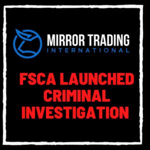 FSCA LAUNCHED CRIMINAL INVESTIGATION on Mirror Trading International